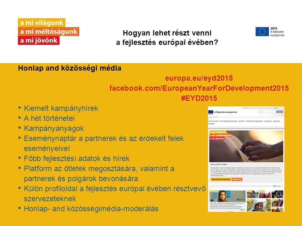 Honlap and közösségi média Kiemelt kampányhírek A hét történetei Kampányanyagok Eseménynaptár a partnerek és az érdekelt felek eseményeivel Főbb fejlesztési adatok és hírek Platform az ötletek megosztására, valamint a partnerek és polgárok bevonására Külön profiloldal a fejlesztés európai évében résztvevő szervezeteknek Honlap- and közösségimédia-moderálás Hogyan lehet részt venni a fejlesztés európai évében.