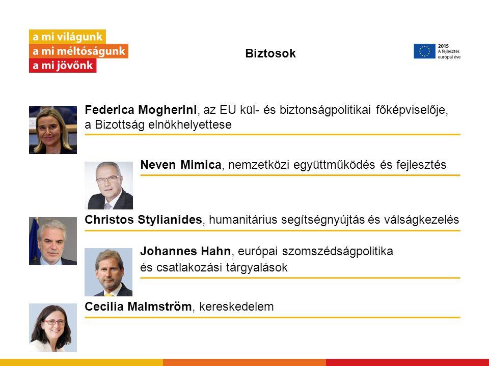 Biztosok Neven Mimica, nemzetközi együttműködés és fejlesztés Cecilia Malmström, kereskedelem Johannes Hahn, európai szomszédságpolitika és csatlakozá