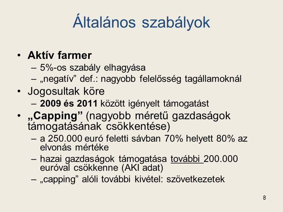 """Általános szabályok Aktív farmer –5%-os szabály elhagyása –""""negatív"""" def.: nagyobb felelősség tagállamoknál Jogosultak köre –2009 és 2011 között igény"""