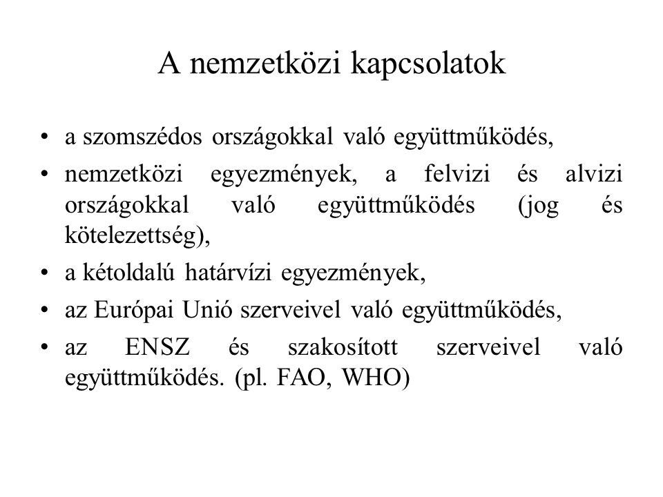 A nemzetközi kapcsolatok a szomszédos országokkal való együttműködés, nemzetközi egyezmények, a felvizi és alvizi országokkal való együttműködés (jog