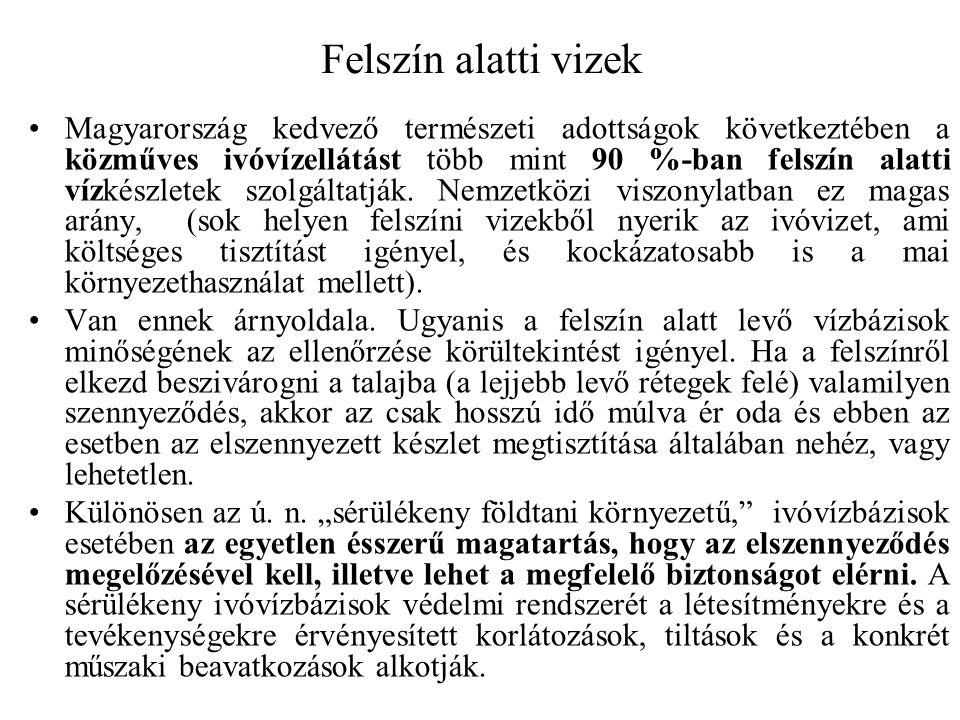 Felszín alatti vizek Magyarország kedvező természeti adottságok következtében a közműves ivóvízellátást több mint 90 %-ban felszín alatti vízkészletek