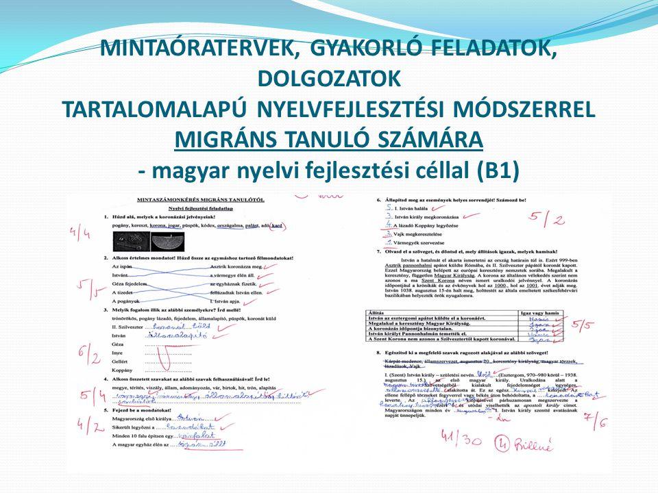 MINTAÓRATERVEK, GYAKORLÓ FELADATOK, DOLGOZATOK TARTALOMALAPÚ NYELVFEJLESZTÉSI MÓDSZERREL MIGRÁNS TANULÓ SZÁMÁRA - magyar nyelvi fejlesztési céllal (B1
