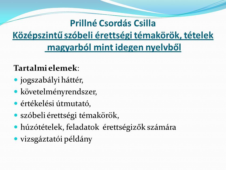 Prillné Csordás Csilla Középszintű szóbeli érettségi témakörök, tételek magyarból mint idegen nyelvből Tartalmi elemek: jogszabályi háttér, követelmén