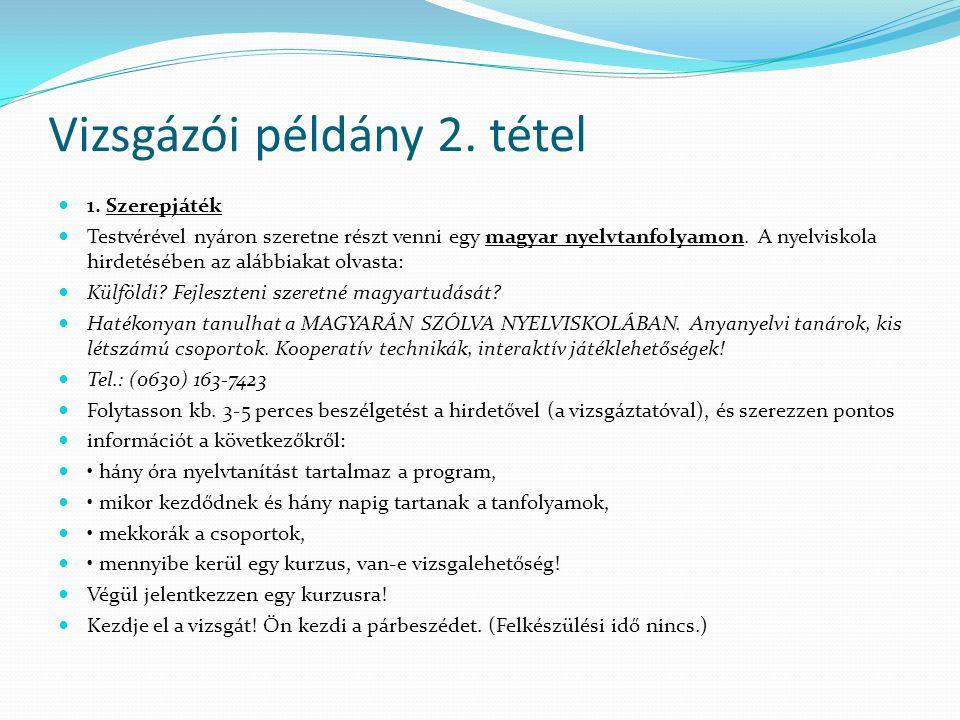 Vizsgázói példány 2. tétel 1. Szerepjáték Testvérével nyáron szeretne részt venni egy magyar nyelvtanfolyamon. A nyelviskola hirdetésében az alábbiaka