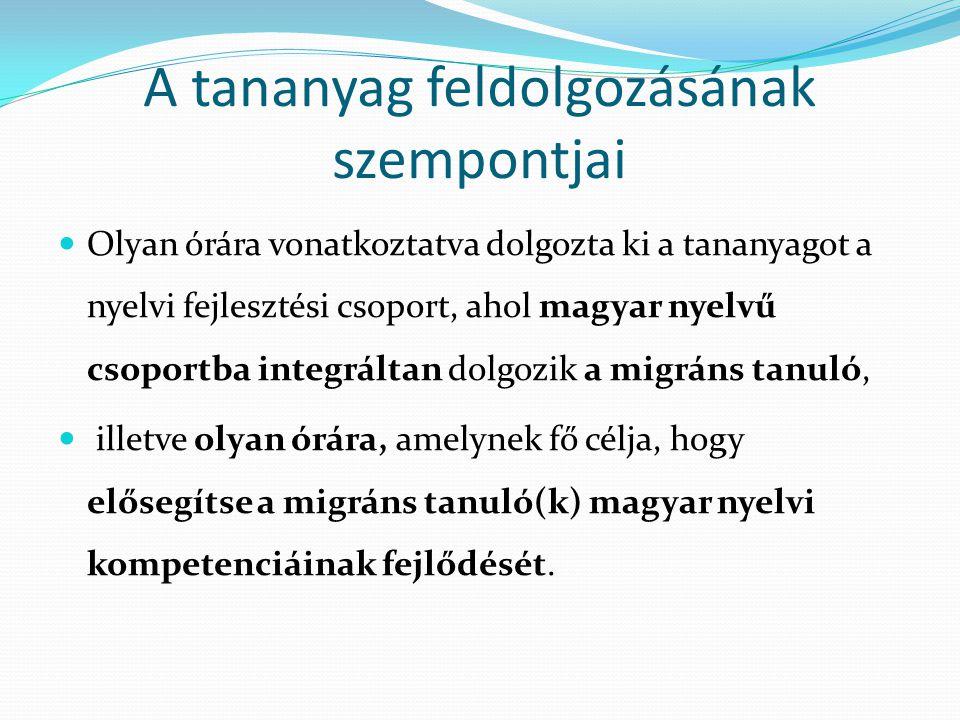 A tananyag feldolgozásának szempontjai Olyan órára vonatkoztatva dolgozta ki a tananyagot a nyelvi fejlesztési csoport, ahol magyar nyelvű csoportba i