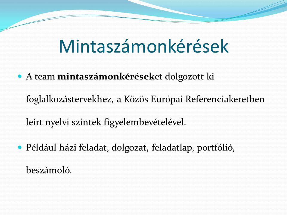 Mintaszámonkérések A team mintaszámonkéréseket dolgozott ki foglalkozástervekhez, a Közös Európai Referenciakeretben leírt nyelvi szintek figyelembevé