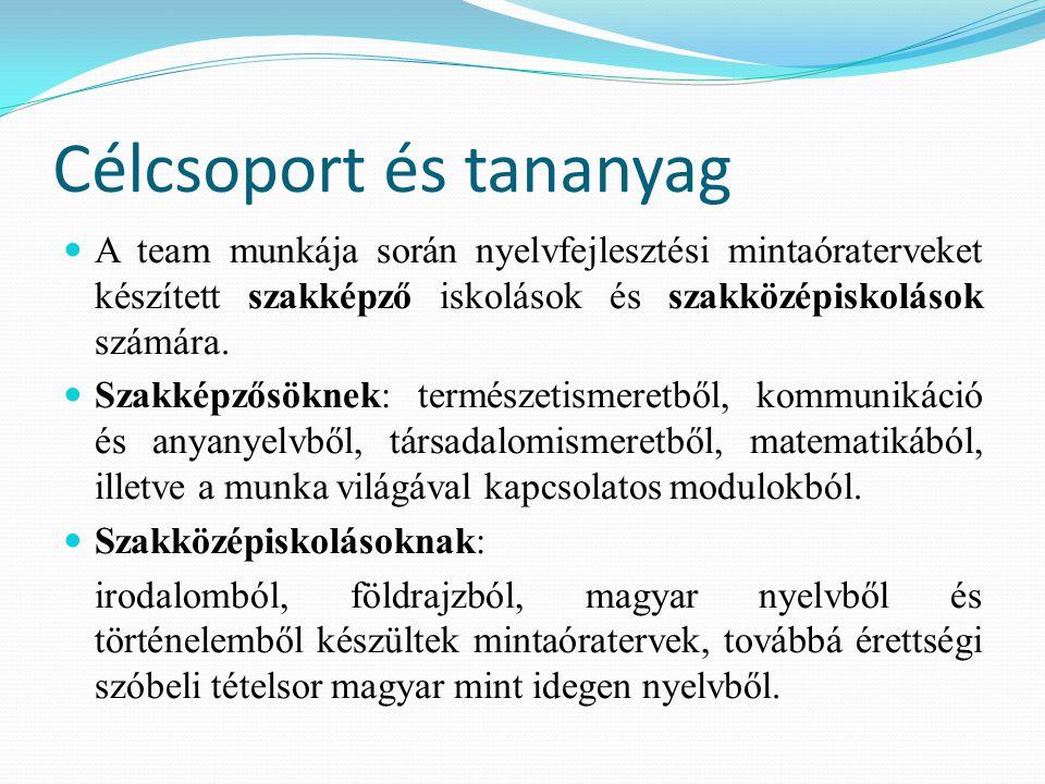 Célcsoport és tananyag A team munkája során nyelvfejlesztési mintaóraterveket készített szakképző iskolások és szakközépiskolások számára. Szakképzősö