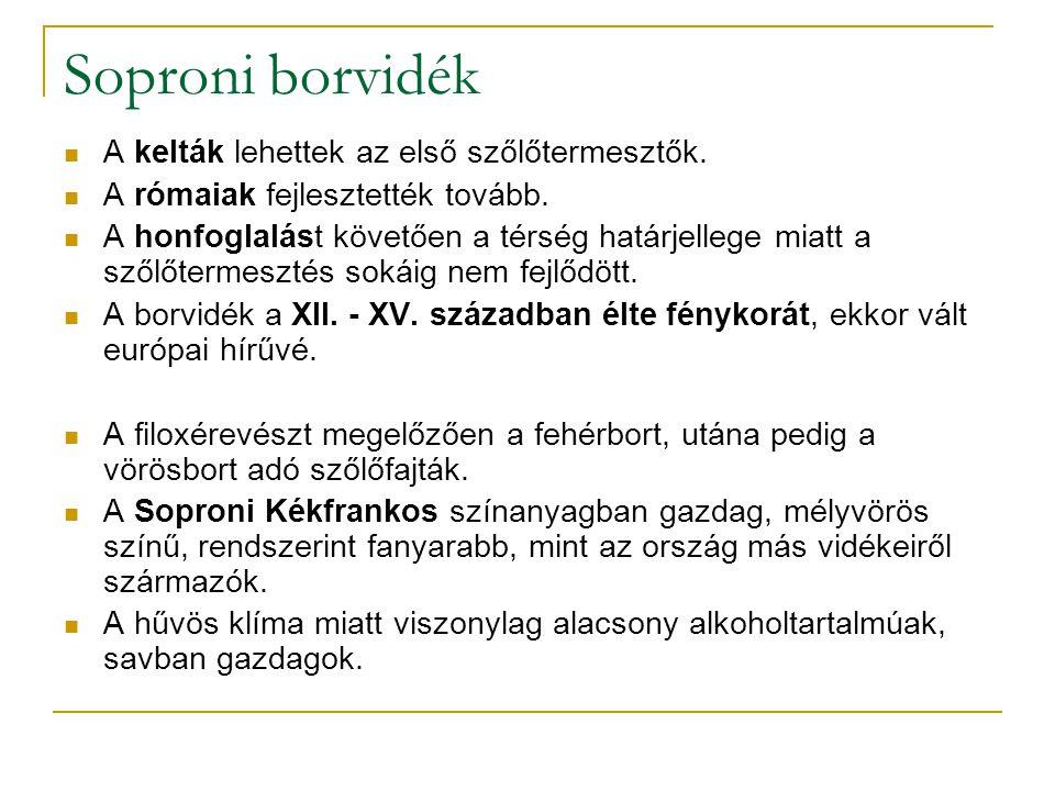 Soproni borvidék A kelták lehettek az első szőlőtermesztők. A rómaiak fejlesztették tovább. A honfoglalást követően a térség határjellege miatt a szől