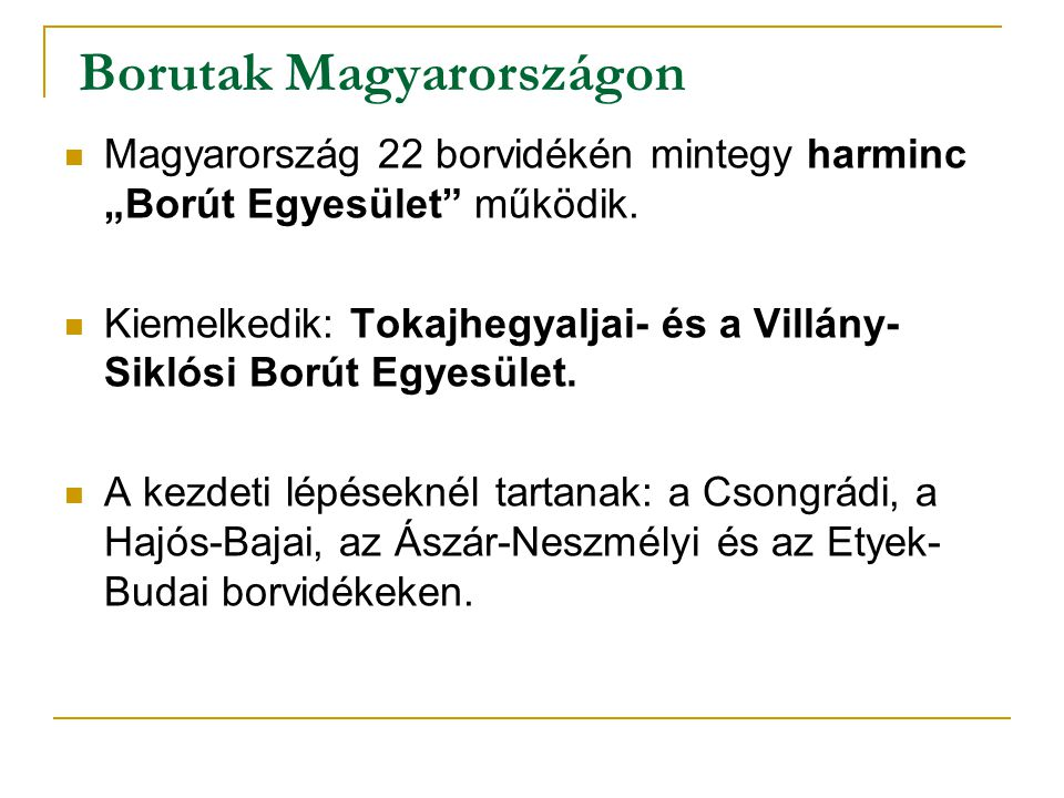 """Borutak Magyarországon Magyarország 22 borvidékén mintegy harminc """"Borút Egyesület"""" működik. Kiemelkedik: Tokajhegyaljai- és a Villány- Siklósi Borút"""