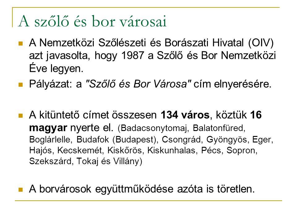A szőlő és bor városai A Nemzetközi Szőlészeti és Borászati Hivatal (OIV) azt javasolta, hogy 1987 a Szőlő és Bor Nemzetközi Éve legyen. Pályázat: a