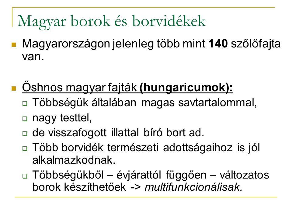 Magyar borok és borvidékek Magyarországon jelenleg több mint 140 szőlőfajta van. Őshnos magyar fajták (hungaricumok):  Többségük általában magas savt