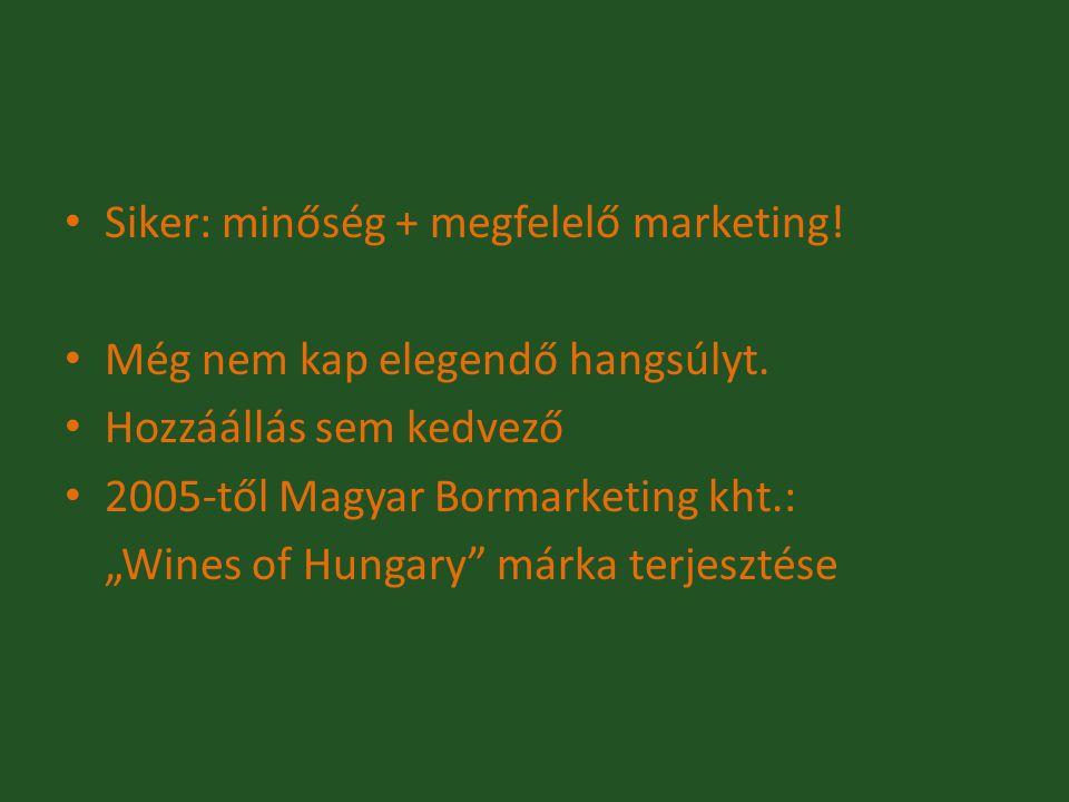 """Siker: minőség + megfelelő marketing! Még nem kap elegendő hangsúlyt. Hozzáállás sem kedvező 2005-től Magyar Bormarketing kht.: """"Wines of Hungary"""" már"""