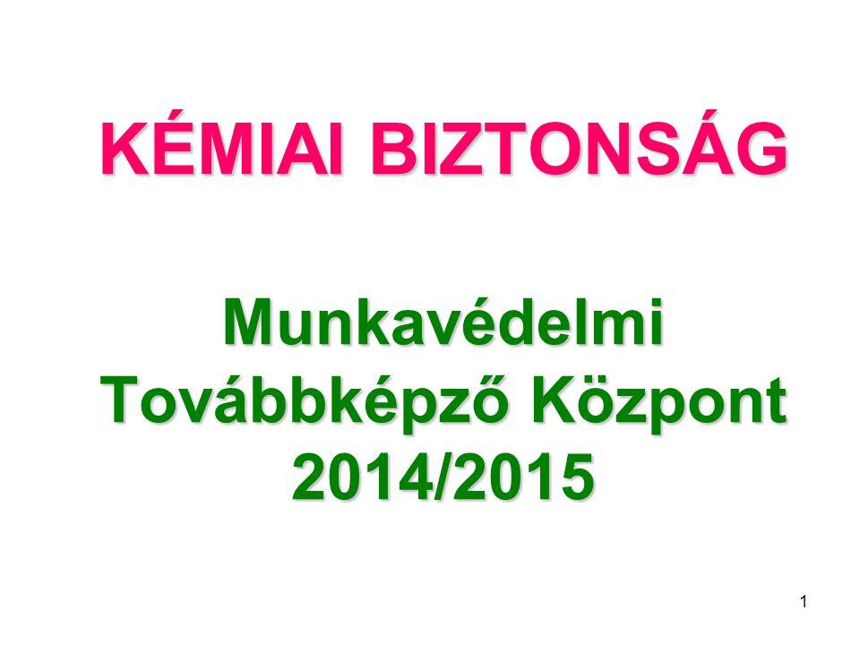 1 KÉMIAI BIZTONSÁG Munkavédelmi Továbbképző Központ 2014/2015