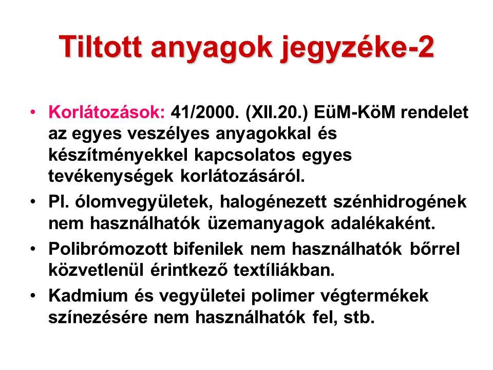 Tiltott anyagok jegyzéke-2 Korlátozások: 41/2000. (XII.20.) EüM-KöM rendelet az egyes veszélyes anyagokkal és készítményekkel kapcsolatos egyes tevéke