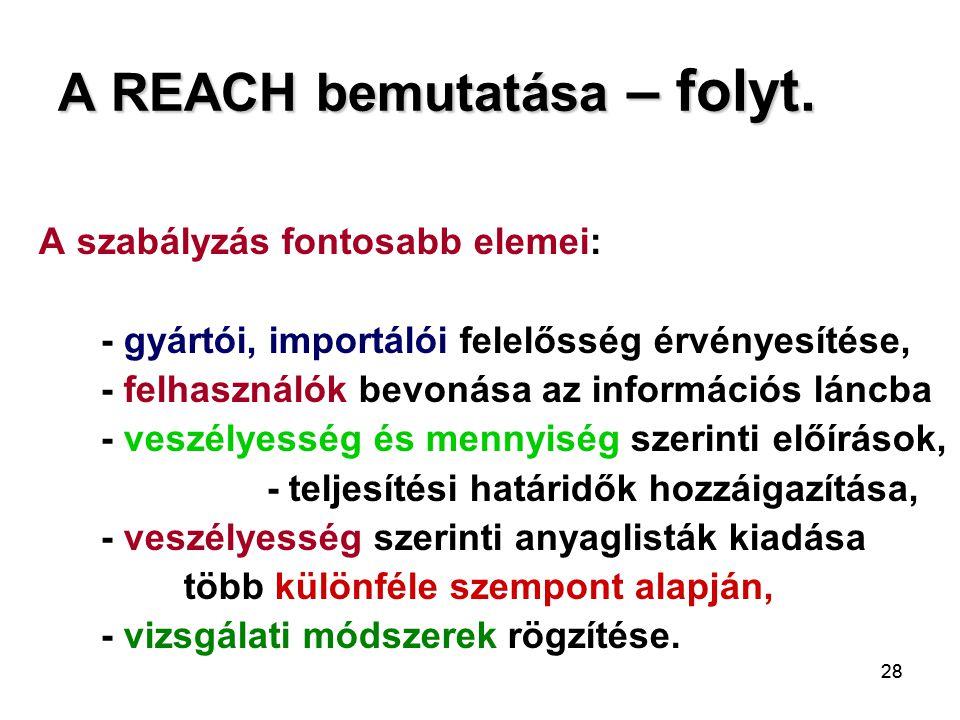28 A REACH bemutatása – folyt. A szabályzás fontosabb elemei: - gyártói, importálói felelősség érvényesítése, - felhasználók bevonása az információs l