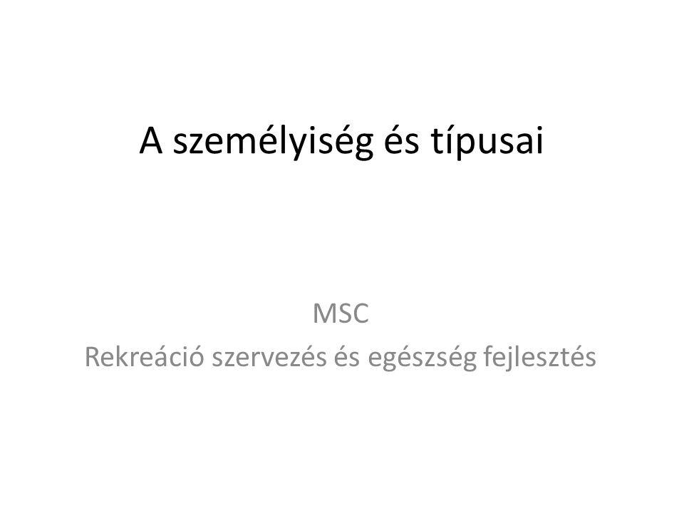 A személyiség és típusai MSC Rekreáció szervezés és egészség fejlesztés
