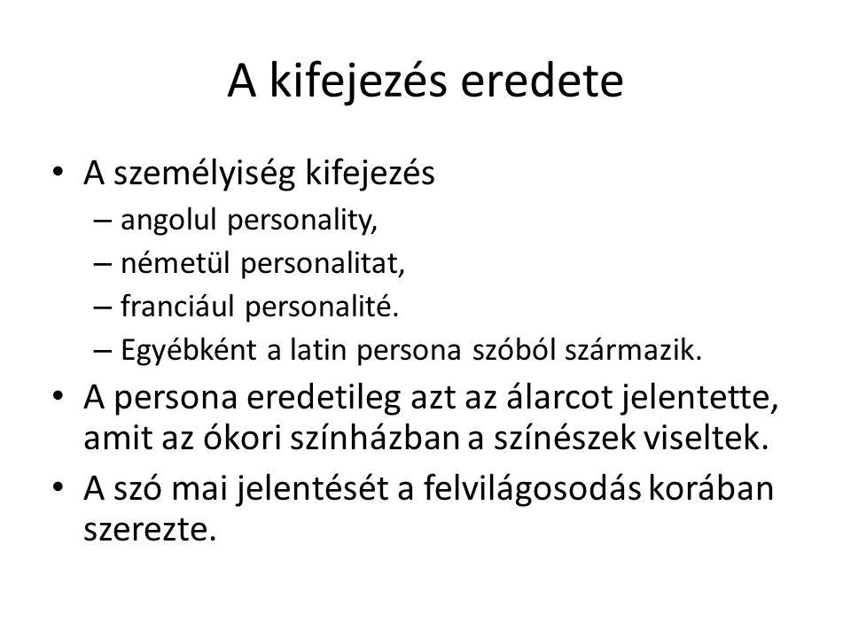 A kifejezés eredete A személyiség kifejezés – angolul personality, – németül personalitat, – franciául personalité.