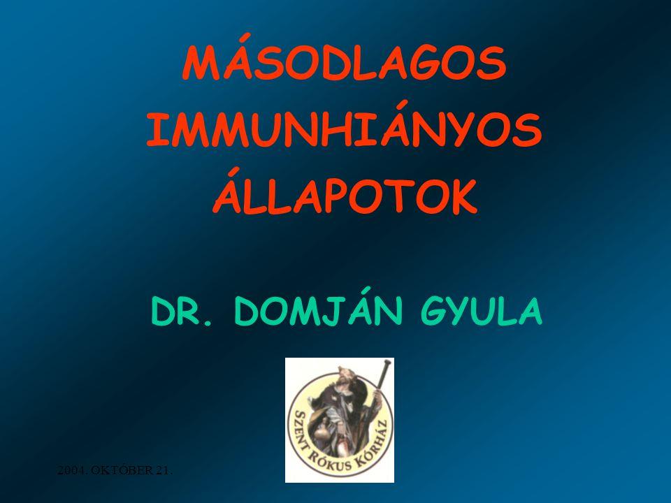 2004. OKTÓBER 21. MÁSODLAGOS IMMUNHIÁNYOS ÁLLAPOTOK DR. DOMJÁN GYULA