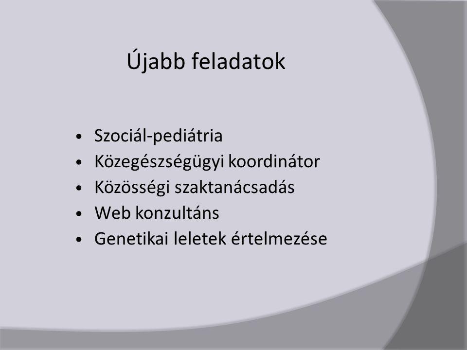 Újabb feladatok Szociál-pediátria Közegészségügyi koordinátor Közösségi szaktanácsadás Web konzultáns Genetikai leletek értelmezése
