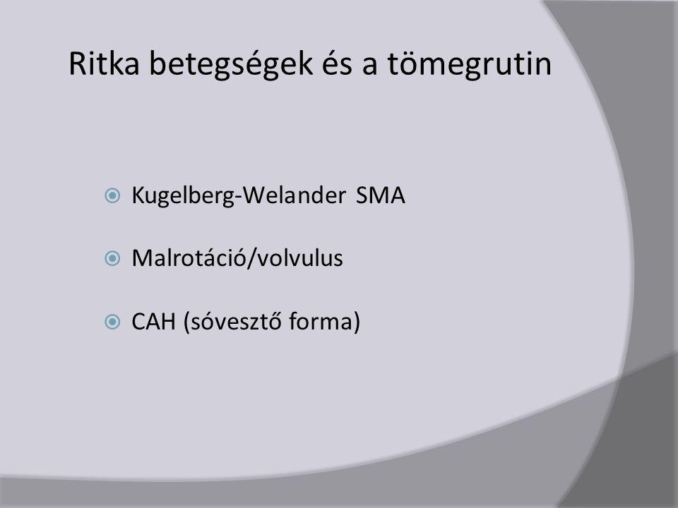 Ritka betegségek és a tömegrutin  Kugelberg-Welander SMA  Malrotáció/volvulus  CAH (sóvesztő forma)