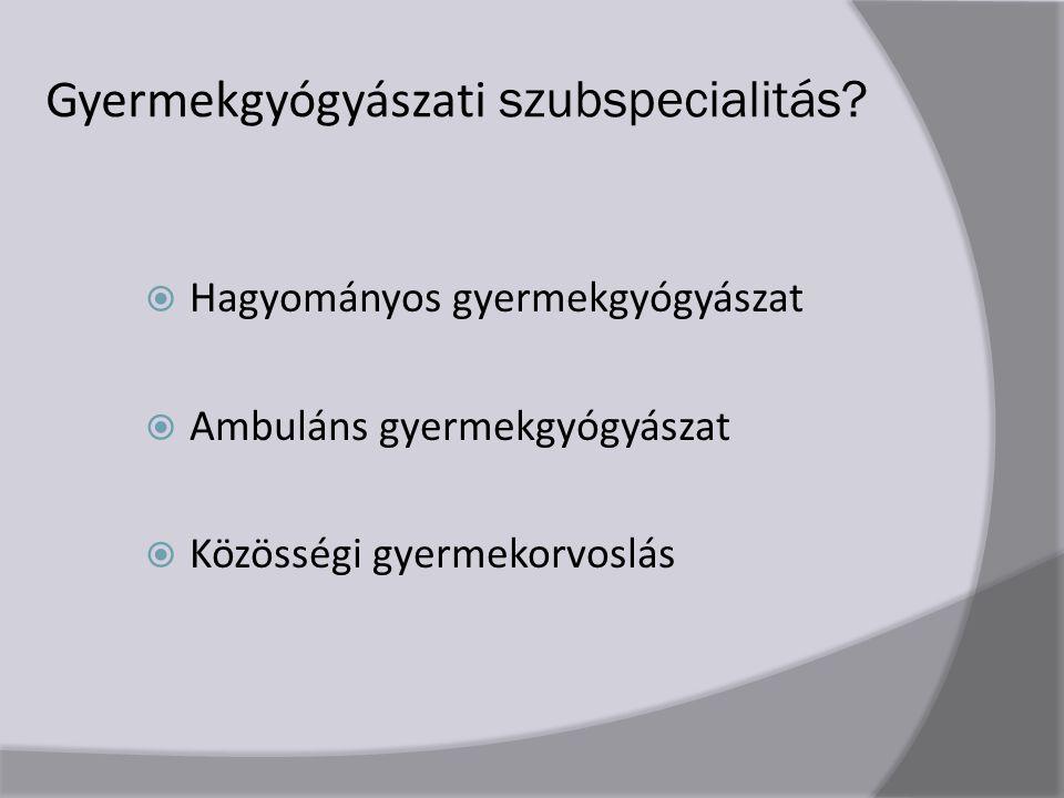 Gyermekgyógyászati szubspecialitás?  Hagyományos gyermekgyógyászat  Ambuláns gyermekgyógyászat  Közösségi gyermekorvoslás