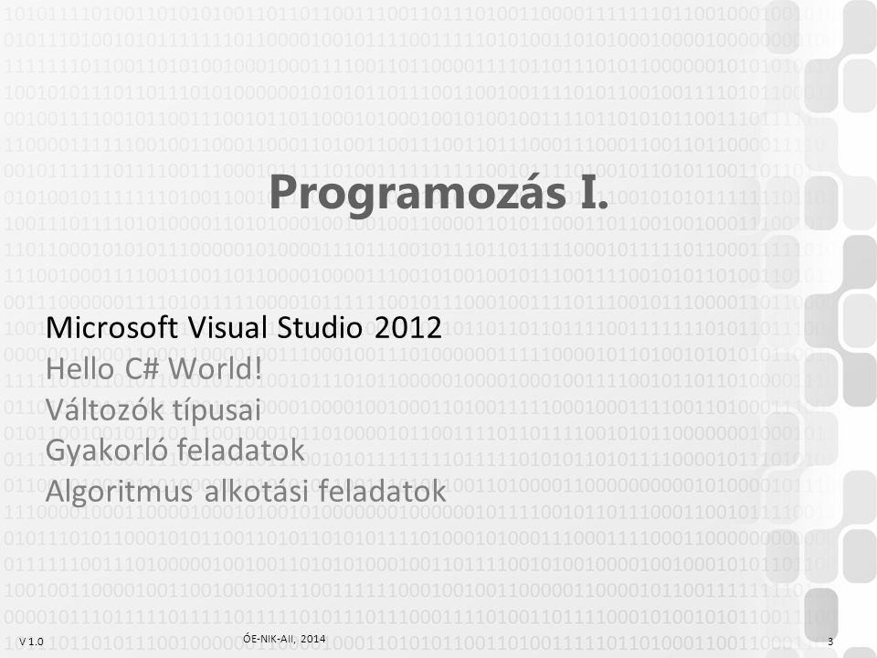 V 1.0 ÓE-NIK-AII, 2014 3 Programozás I.Microsoft Visual Studio 2012 Hello C# World.