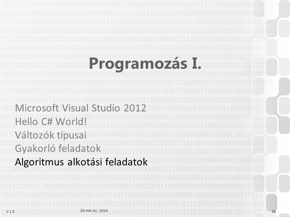 V 1.0 ÓE-NIK-AII, 2014 38 Programozás I.Microsoft Visual Studio 2012 Hello C# World.