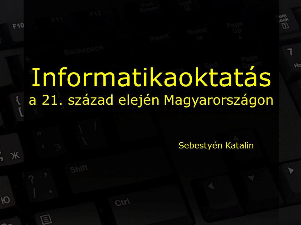 Informatikaoktatás a 21. század elején Magyarországon Sebestyén Katalin