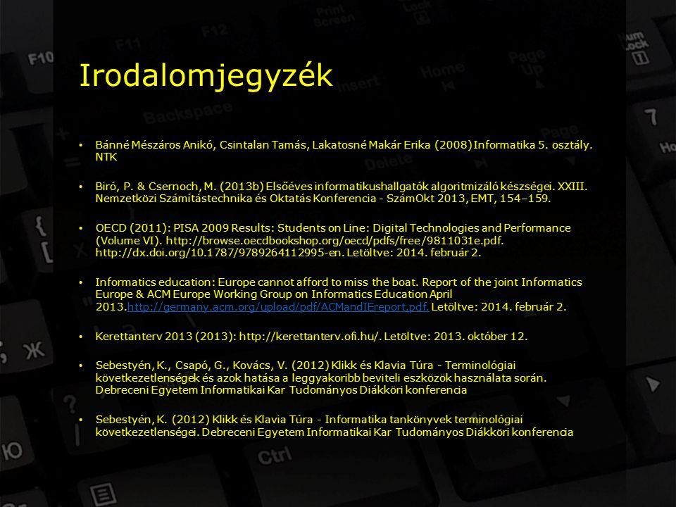 Irodalomjegyzék Bánné Mészáros Anikó, Csintalan Tamás, Lakatosné Makár Erika (2008) Informatika 5.