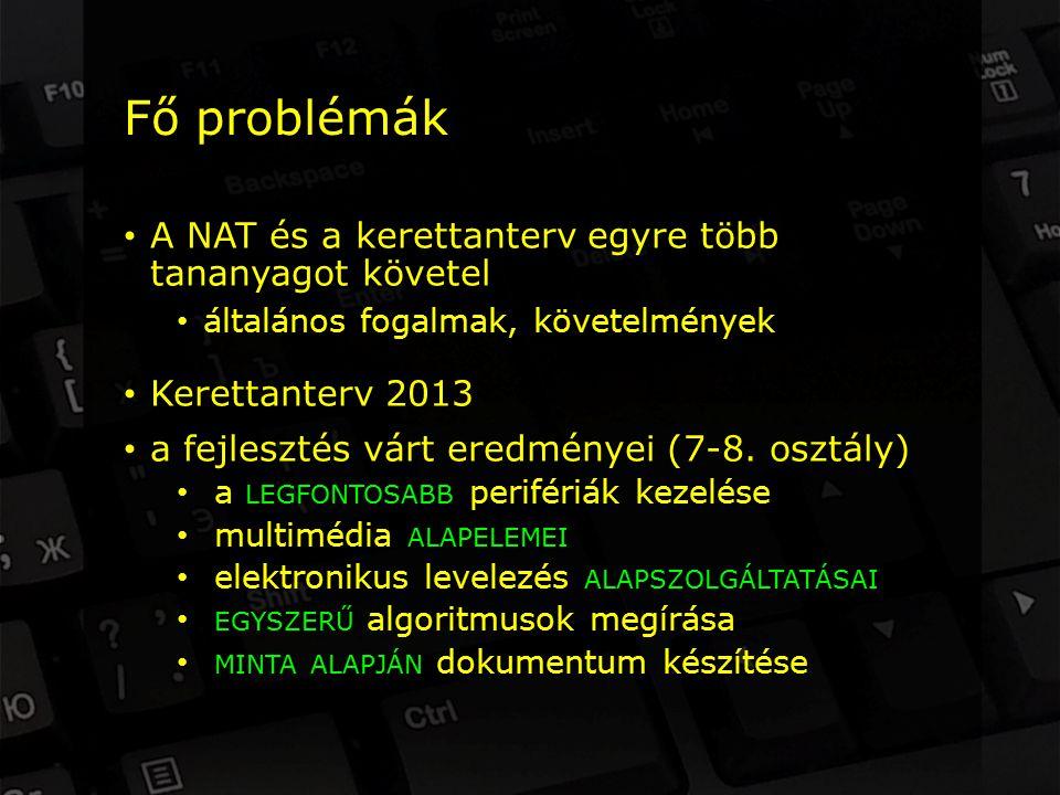 Fő problémák A NAT és a kerettanterv egyre több tananyagot követel általános fogalmak, követelmények Kerettanterv 2013 a fejlesztés várt eredményei (7-8.
