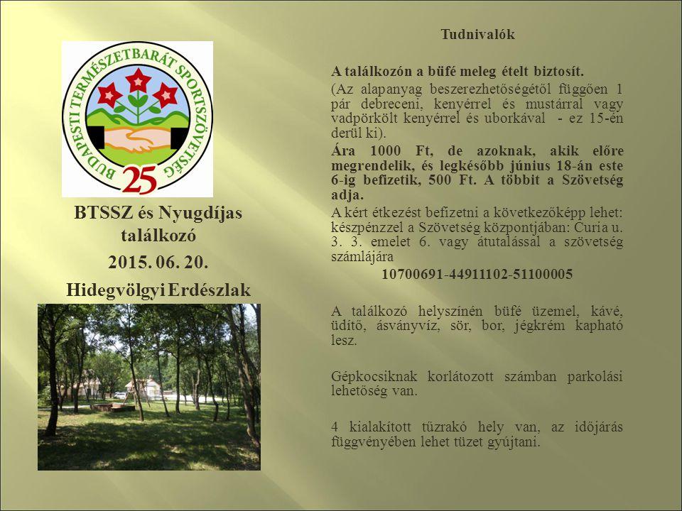 BTSSZ és Nyugdíjas találkozó 2015. 06. 20. Hidegvölgyi Erdészlak BTSSZ és Nyugdíjas találkozó 2015. 06. 20. Hidegvölgyi Erdészlak Tudnivalók A találko