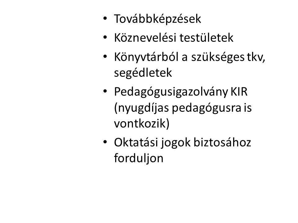 Továbbképzések Köznevelési testületek Könyvtárból a szükséges tkv, segédletek Pedagógusigazolvány KIR (nyugdíjas pedagógusra is vontkozik) Oktatási jo