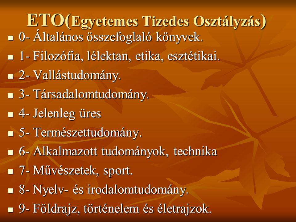 ETO( Egyetemes Tizedes Osztályzás ) 0- Általános összefoglaló könyvek. 0- Általános összefoglaló könyvek. 1- Filozófia, lélektan, etika, esztétikai.