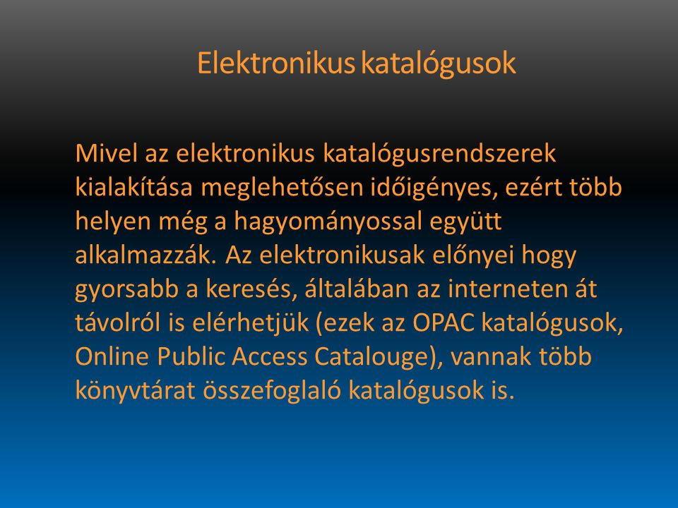 Elektronikus katalógusok Mivel az elektronikus katalógusrendszerek kialakítása meglehetősen időigényes, ezért több helyen még a hagyományossal együtt