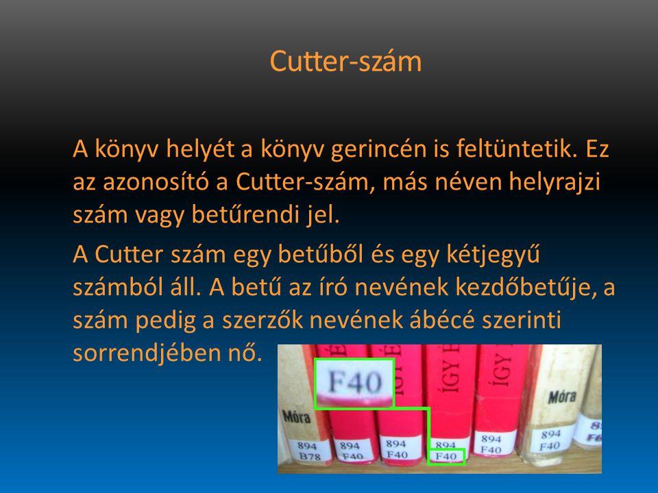 Cutter-szám A könyv helyét a könyv gerincén is feltüntetik. Ez az azonosító a Cutter-szám, más néven helyrajzi szám vagy betűrendi jel. A Cutter szám