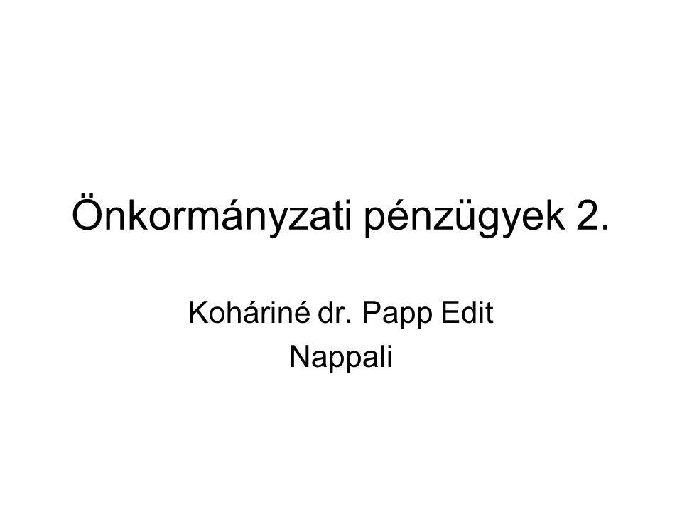 Önkormányzati pénzügyek 2. Koháriné dr. Papp Edit Nappali