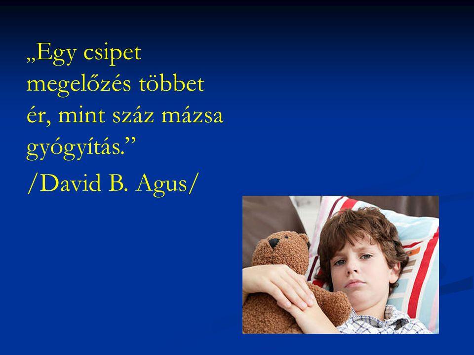 """"""" Egy csipet megelőzés többet ér, mint száz mázsa gyógyítás."""" /David B. Agus/"""