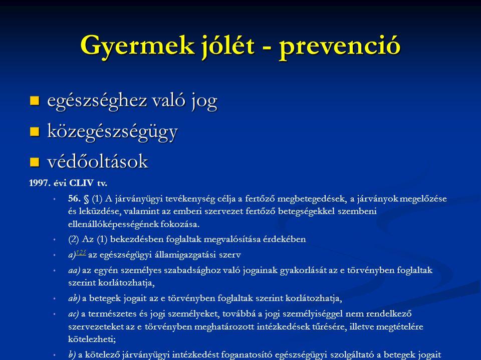 Gyermek jólét - prevenció egészséghez való jog egészséghez való jog közegészségügy közegészségügy védőoltások védőoltások 1997. évi CLIV tv. 56. § (1)