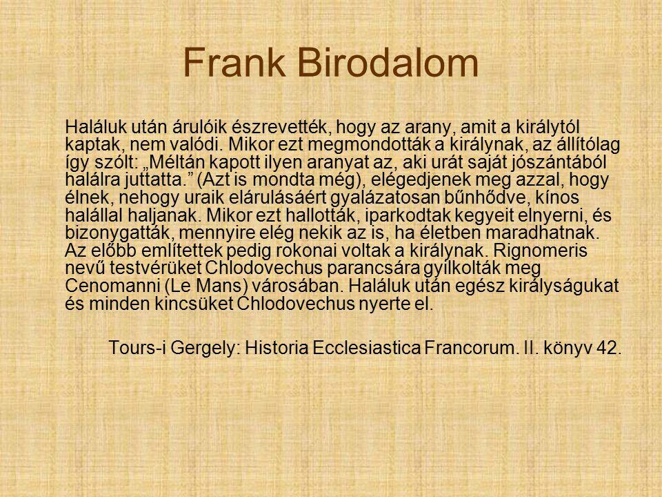 Frank Birodalom Haláluk után árulóik észrevették, hogy az arany, amit a királytól kaptak, nem valódi.