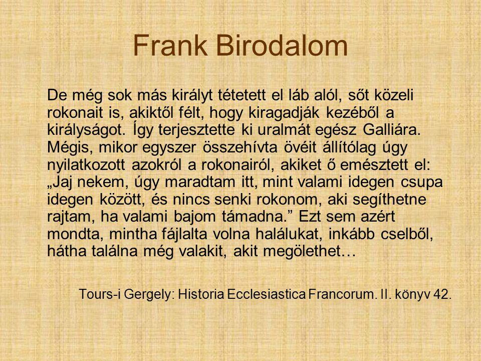Frank Birodalom De még sok más királyt tétetett el láb alól, sőt közeli rokonait is, akiktől félt, hogy kiragadják kezéből a királyságot.