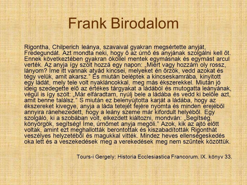 Frank Birodalom Rigontha, Chilperich leánya, szavaival gyakran megsértette anyját, Fredegundát.