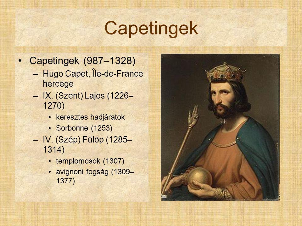Capetingek Capetingek (987–1328) –Hugo Capet, Île-de-France hercege –IX.