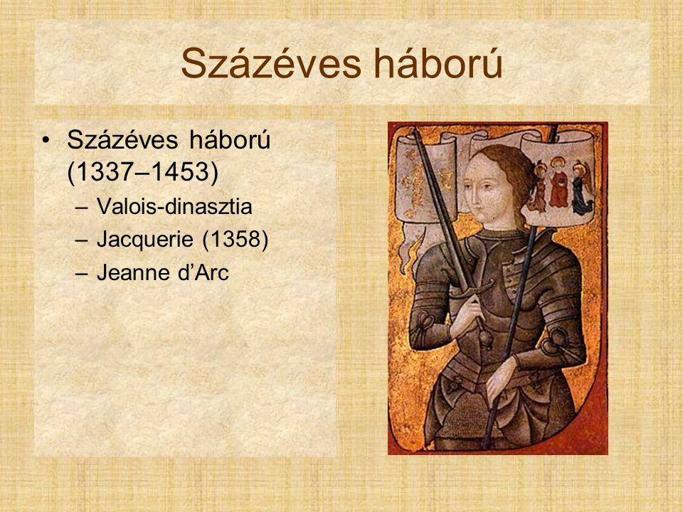 Százéves háború Százéves háború (1337–1453) –Valois-dinasztia –Jacquerie (1358) –Jeanne d'Arc