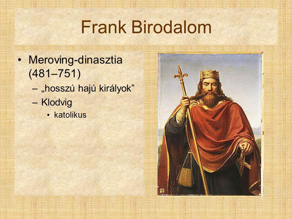 "Frank Birodalom Meroving-dinasztia (481–751) –""hosszú hajú királyok –Klodvig katolikus"
