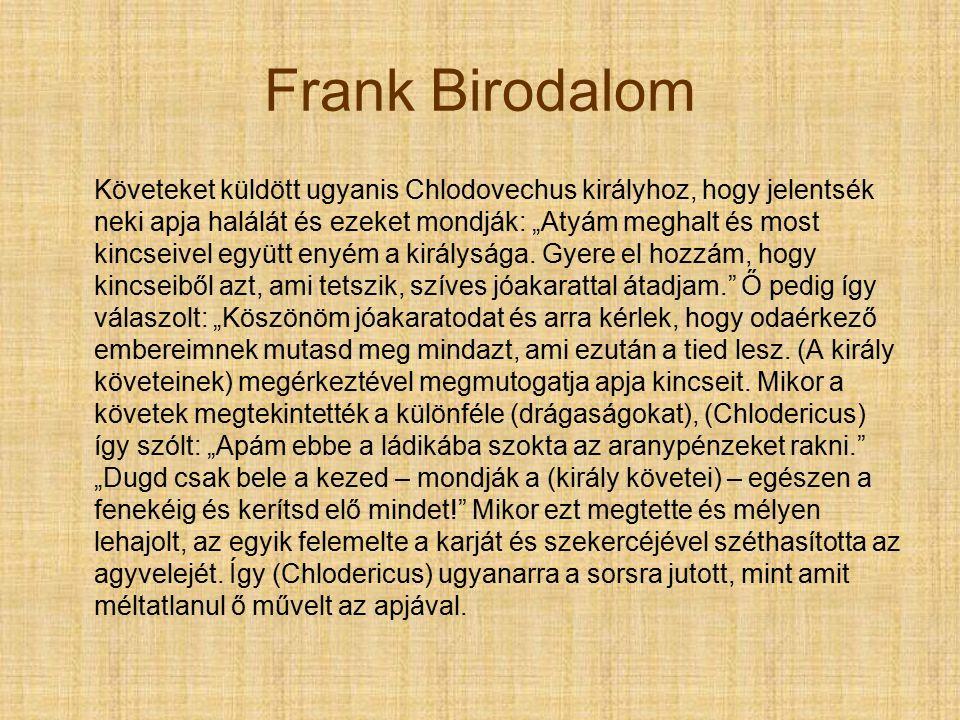 """Frank Birodalom Követeket küldött ugyanis Chlodovechus királyhoz, hogy jelentsék neki apja halálát és ezeket mondják: """"Atyám meghalt és most kincseivel együtt enyém a királysága."""