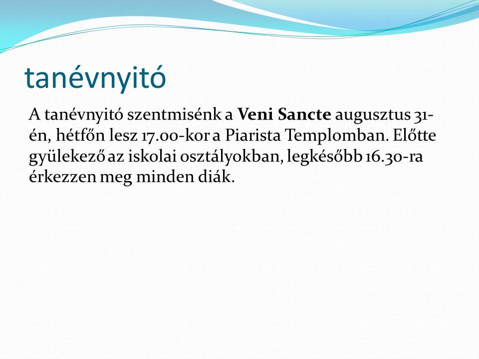tanévnyitó A tanévnyitó szentmisénk a Veni Sancte augusztus 31- én, hétfőn lesz 17.00-kor a Piarista Templomban.