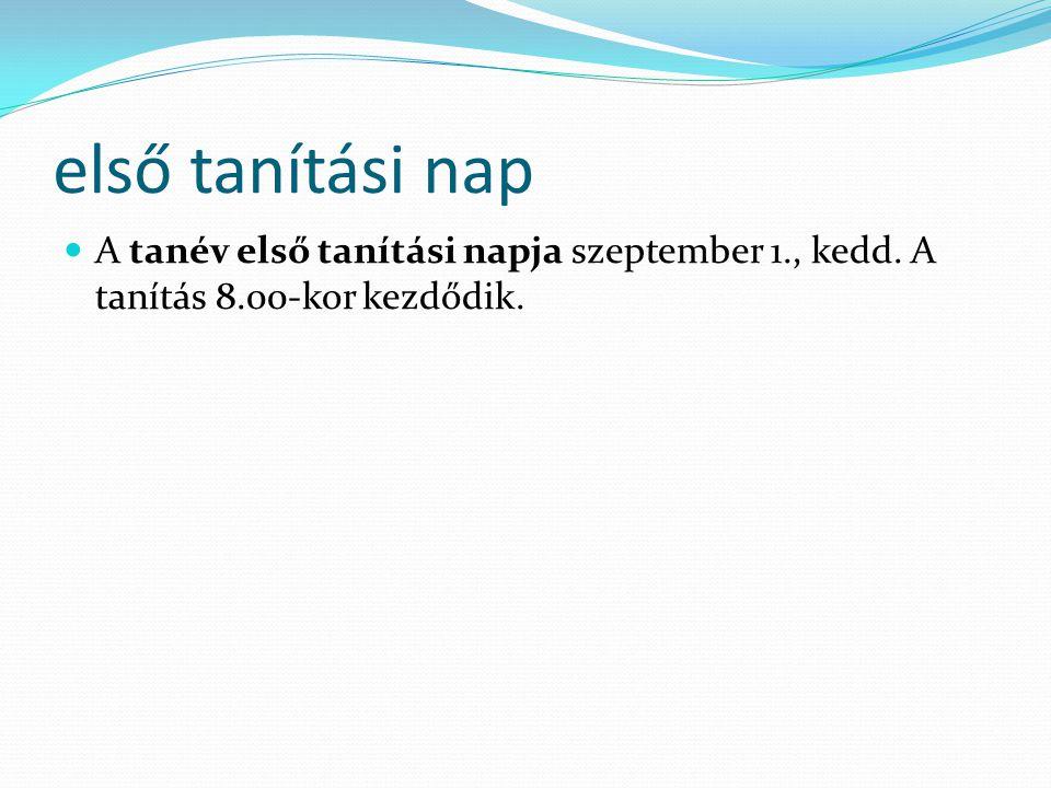 első tanítási nap A tanév első tanítási napja szeptember 1., kedd. A tanítás 8.00-kor kezdődik.