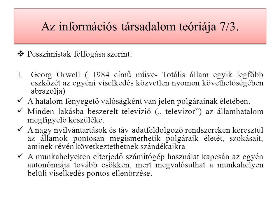 Az információs társadalom teóriája 7/3.  Pesszimisták felfogása szerint: 1.Georg Orwell ( 1984 című műve- Totális állam egyik legfőbb eszközét az egy