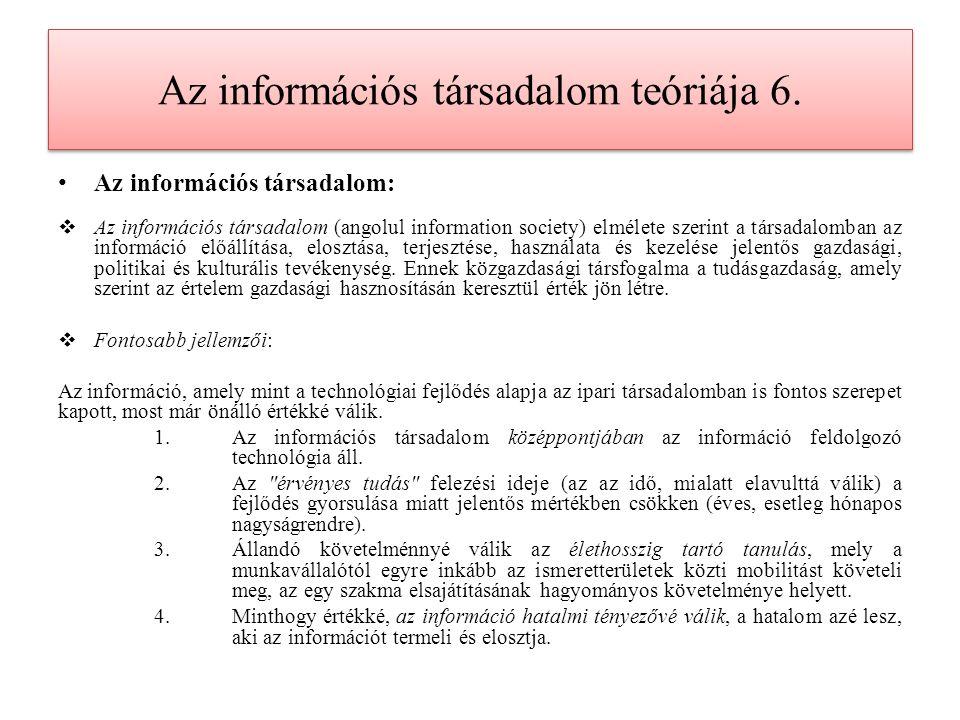 Az információs társadalom teóriája 6. Az információs társadalom:  Az információs társadalom (angolul information society) elmélete szerint a társadal