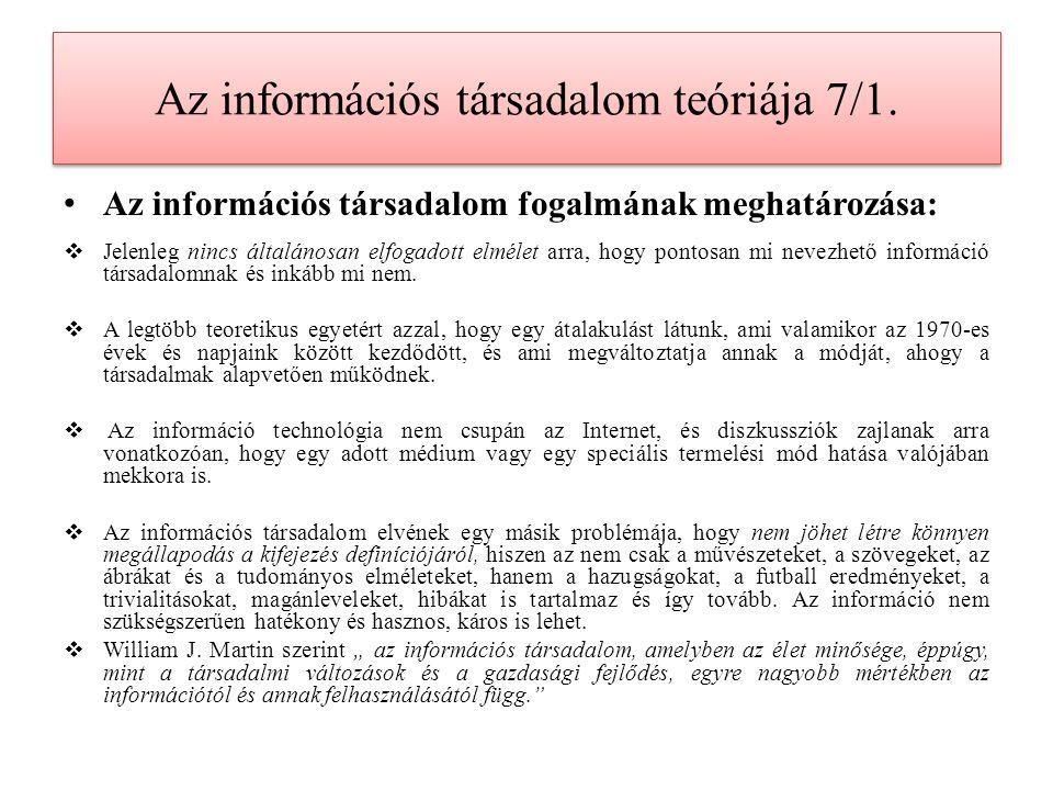 Az információs társadalom teóriája 7/1. Az információs társadalom fogalmának meghatározása:  Jelenleg nincs általánosan elfogadott elmélet arra, hogy